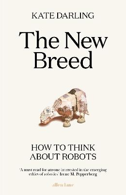 New Breed, The: How to Think About Robots