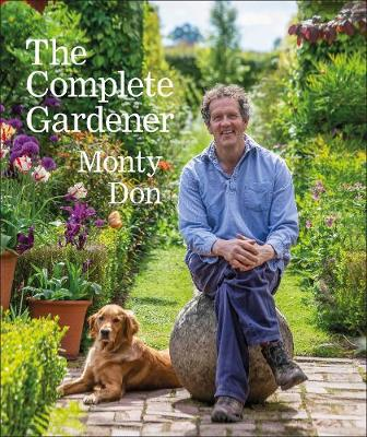 Complete Gardener, The: A Practical, Imaginative Guide to Ev...