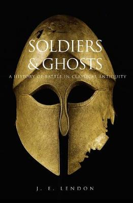 Soldiers and Ghosts: A History of Battle in Classical Antiqu...