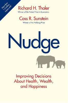 Nudge: Improving Decisions About Health, Wealth, and Happine...