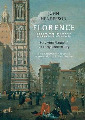 Florence Under Siege: Surviving Plague in an Early Modern Ci...