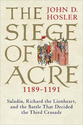 Siege of Acre, 1189-1191, The: Saladin, Richard the Lionhear...