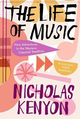 Life of Music, The: New Adventures in the Western Classical ...