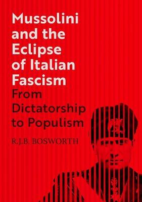 Mussolini and the Eclipse of Italian Fascism: From Dictators...