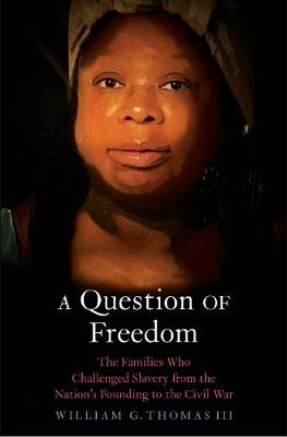 Question of Freedom, A: The Families Who Challenged Slavery ...