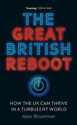 Great British Reboot, The: How the UK Can Thrive in a Turbul...