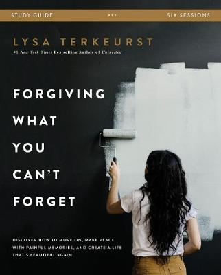 Forgiving What You Can't Forget Study Guide: Discover ...