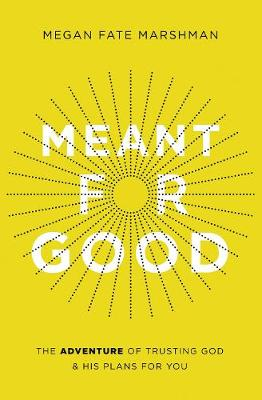 Meant for Good: The Adventure of Trusting God and His Plans ...