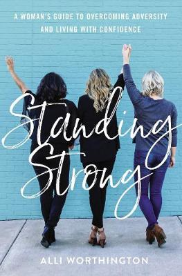 Standing Strong: A Woman's Guide to Overcoming Adversi...