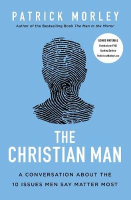 Christian Man, The: A Conversation About the 10 Issues Men S...
