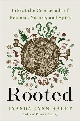 Rooted: Life at the Crossroads of Science, Nature, and Spiri...
