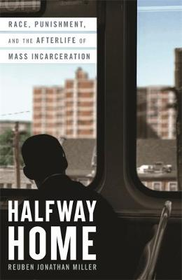 Halfway Home: Race, Punishment, and the Afterlife of Mass In...