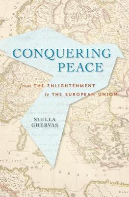 Conquering Peace: From the Enlightenment to the European Uni...