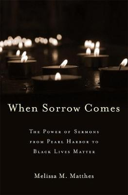 When Sorrow Comes: The Power of Sermons from Pearl Harbor to...