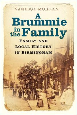 Brummie in the Family, A: Family and Local History in Birmin...