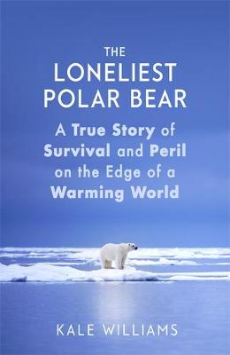 Loneliest Polar Bear, The: A True Story of Survival and Peri...