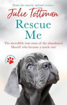 Rescue Me: The incredible true story of the abandoned Mastif...