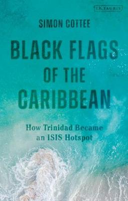 Black Flags of the Caribbean: How Trinidad Became an ISIS Ho...