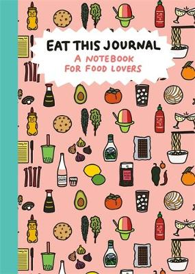 Eat This Journal: A Notebook for Food Lovers