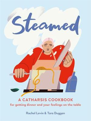 Steamed: A Catharsis Cookbook for Getting Dinner and Your Fe...