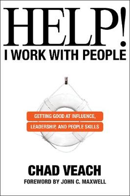 Help! I Work with People: Getting Good at Influence, Leadership, and People Skills