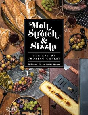 Melt, Stretch, and Sizzle: The Art of Cooking Cheese: Recipe...