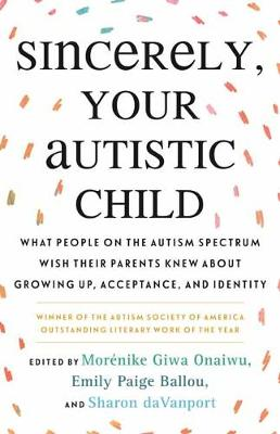 Sincerely, Your Autistic Child: What People on the Autism Sp...