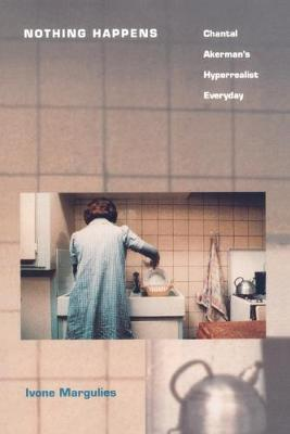 Nothing Happens: Chantal Akerman's Hyperrealist Everyd...