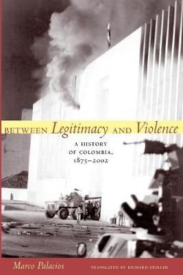 Between Legitimacy and Violence: A History of Colombia, 1875...