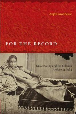 For the Record: On Sexuality and the Colonial Archive in Ind...