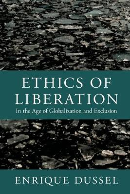 Ethics of Liberation: In the Age of Globalization and Exclus...
