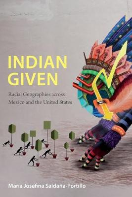 Indian Given: Racial Geographies across Mexico and the Unite...