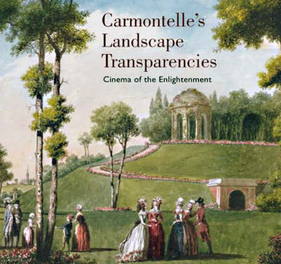 Carmontelle's Landscape Transparencies – Cinema ...