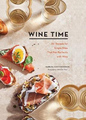 Wine Time: 70+ Recipes for Simple Bites That Pair Perfectly ...