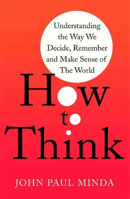 How To Think: Understanding the Way We Decide, Remember and ...