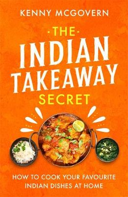 Indian Takeaway Secret, The: How to Cook Your Favourite Indi...