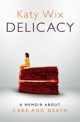 Delicacy: A memoir about cake and death
