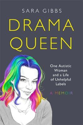 Drama Queen: One Autistic Woman and a Life of Unhelpful Labe...