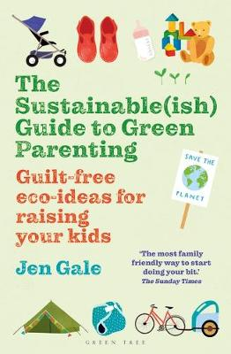 Sustainable(ish) Guide to Green Parenting, The: Guilt-Free E...