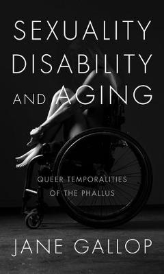 Sexuality, Disability, and Aging: Queer Temporalities of the...