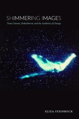 Shimmering Images: Trans Cinema, Embodiment, and the Aesthet...