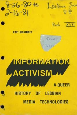 Information Activism: A Queer History of Lesbian Media Techn...