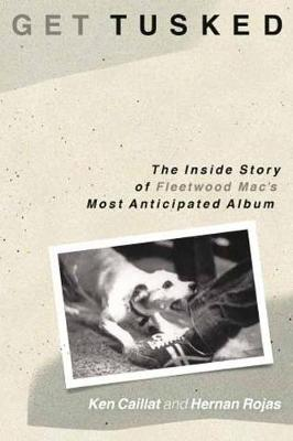 Get Tusked: The Inside Story of Fleetwood Mac's Most A...