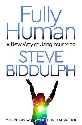 Fully Human: A New Way of Using Your Mind