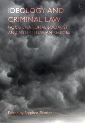 Ideology and Criminal Law: Fascist, National Socialist and A...