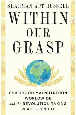 Within Our Grasp: Childhood Malnutrition Worldwide and the R...