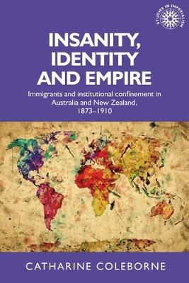 Insanity, Identity and Empire: Immigrants and Institutional ...