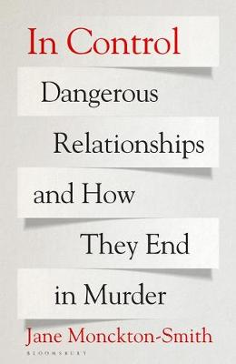 In Control: Dangerous Relationships and How They End in Murd...