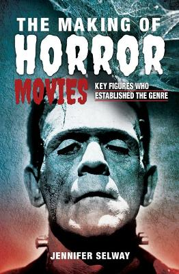 Making of Horror Movies, The: Key Figures who Established th...
