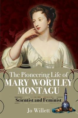 Pioneering Life of Mary Wortley Montagu, The: Scientist and ...